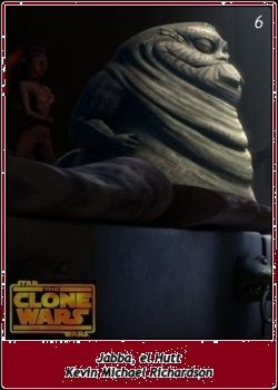 Jabba, el Hutt / Jabba the Hutt / Kevin Michael Richardson / Star Wars SW Cromos / The Clone Wars