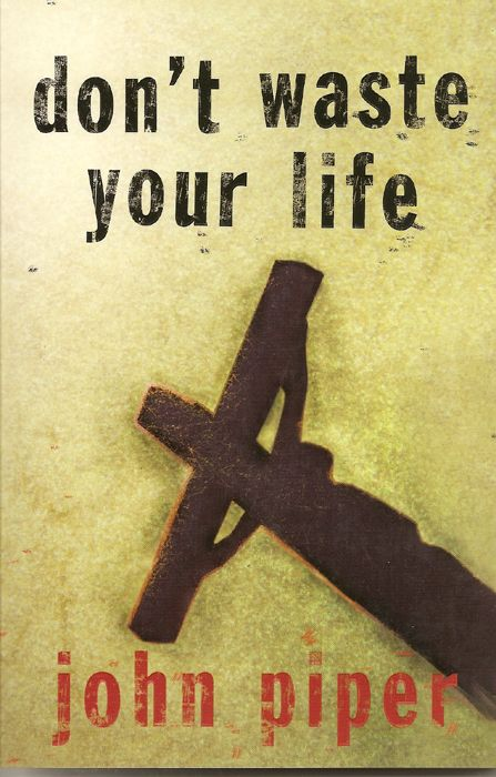 'Don't Waste Your Life' by John Piper