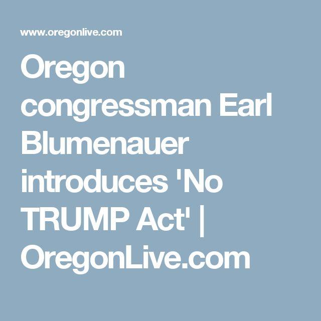 Oregon congressman Earl Blumenauer introduces 'No TRUMP Act' | OregonLive.com