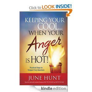 Keeping Your Cool...When Your Anger Is Hot!: Practical Steps to Temper Fiery Emotions by June Hunt. $10.09