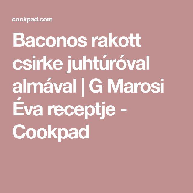 Baconos rakott csirke juhtúróval almával   G Marosi Éva receptje - Cookpad