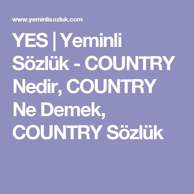 YES   Yeminli Sözlük - COUNTRY Nedir, COUNTRY Ne Demek, COUNTRY Sözlük