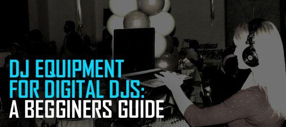 DJ Equipment for Digital DJs: A Beginner's Guide