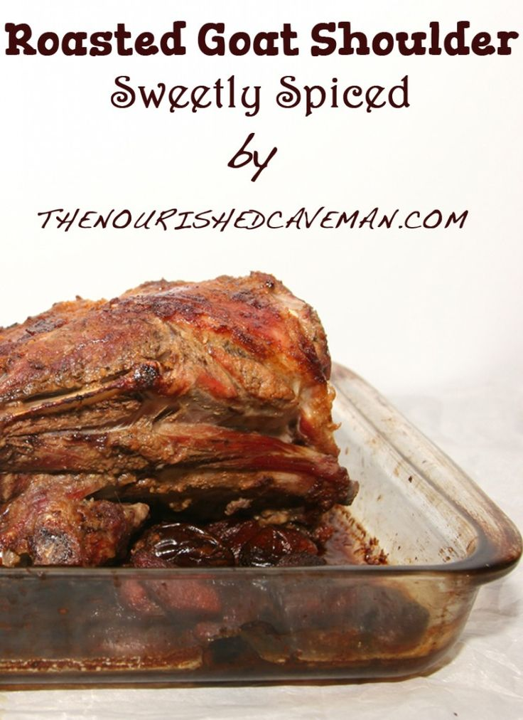 Roasted Goat Shoulder Sweetly Spiced | The Nourished CavemanThe Nourished Caveman