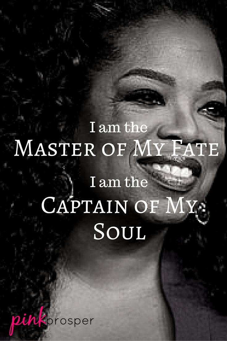 My 5 Lessons from Oprah - I am the Master of My Fate, I am the Captain of My Soul