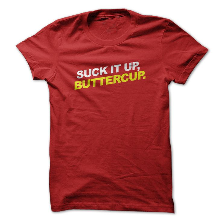 Suck it up, buttercup. Funny Sayings, Quotes, T-Shirts, Hoodies, Adult Humour Tees, Hats, Clothes, Coffee Cup Mugs, Gifts.