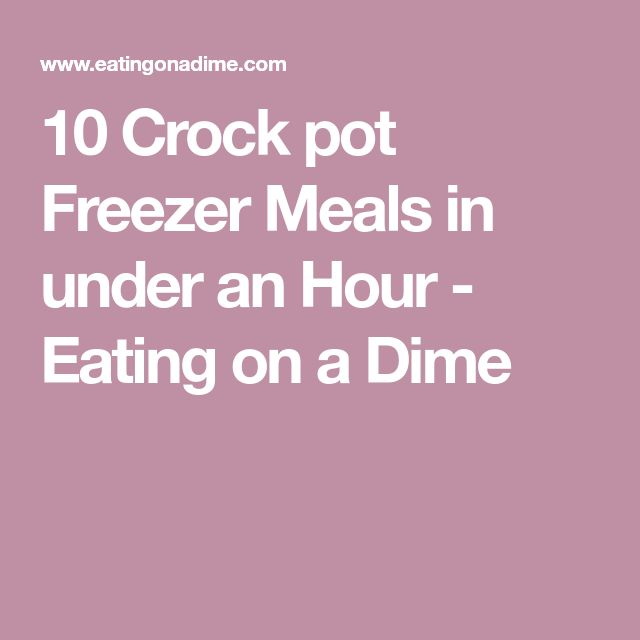 10 Crock pot Freezer Meals in under an Hour - Eating on a Dime