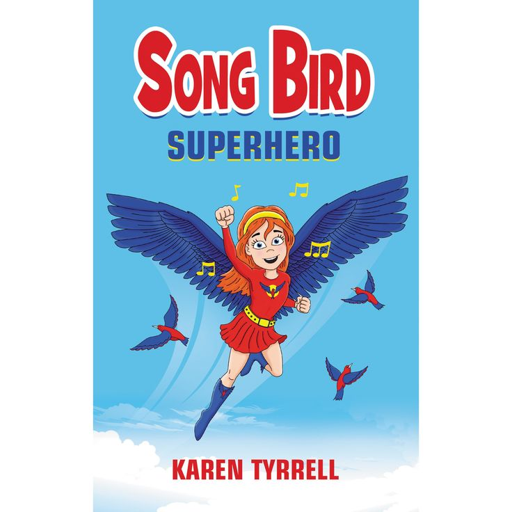 Song Bird #Superhero by Karen Tyrrell Rosella Bird's nightly dreams are filled with flying. Too bad her waking hours are a living nightmare: Her flying inventions crash. Her k...