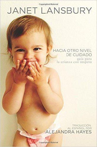 Hacia otro nivel de cuidado: Guía para la crianza con respeto: Amazon.es: Janet Lansbury, Alejandra Hayes: Libros