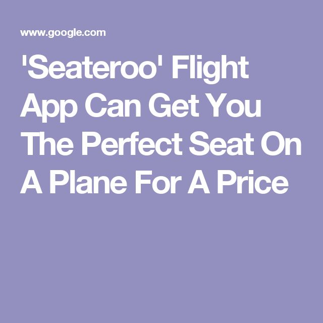 'Seateroo' Flight App Can Get You The Perfect Seat On A Plane For A Price