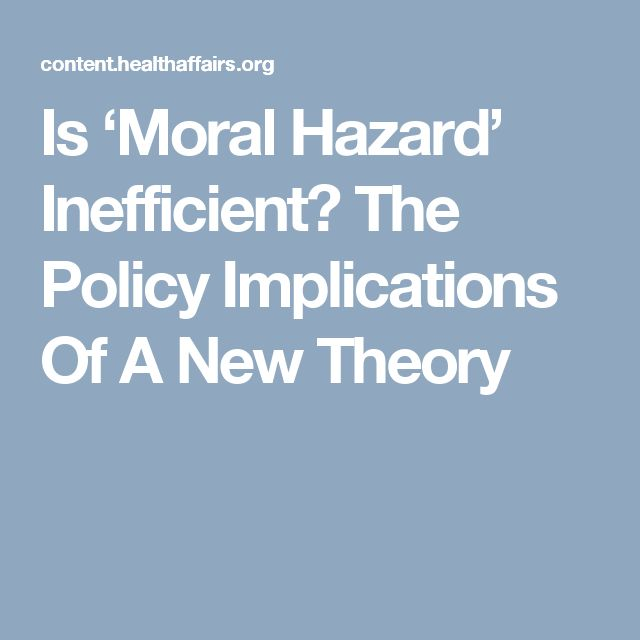 Is 'Moral Hazard' Inefficient? The Policy Implications Of A New Theory