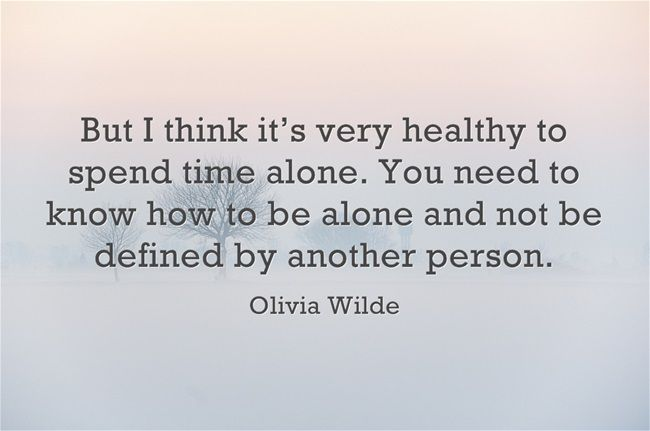 """""""But I think it's very healthy to spend time alone. You need to know how to be alone and not be defined by another person."""" ~ Olivia Wilde #quote #introvert #solitude #quiet"""