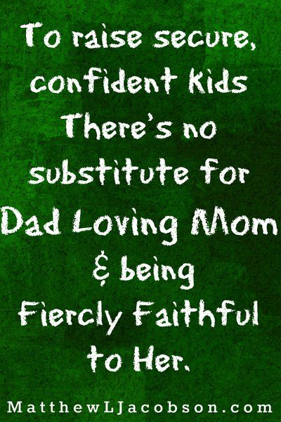 """A Family Man loves his kids by loving his wife. """"Becoming a Devoted Family Man: 17 Things Family Men Do."""" MatthewLJacobson.com"""