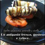 Involtini+melanzane,+prosciutto+e+ricotta.+Un+antipasto,+fresco,+goloso+e+veloce.