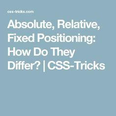 Absolute, Relative, Fixed Positioning: How Do They Differ? | CSS-Tricks