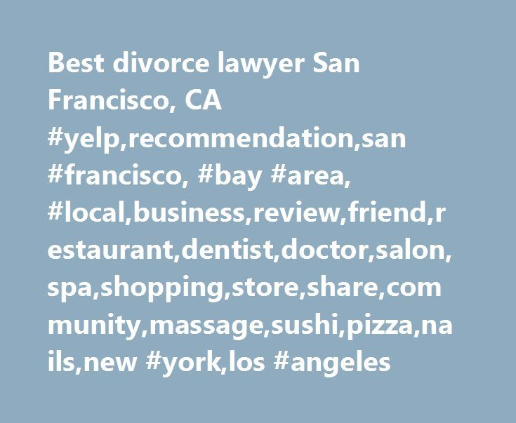 Best divorce lawyer San Francisco, CA #yelp,recommendation,san #francisco, #bay #area, #local,business,review,friend,restaurant,dentist,doctor,salon,spa,shopping,store,share,community,massage,sushi,pizza,nails,new #york,los #angeles http://namibia.remmont.com/best-divorce-lawyer-san-francisco-ca-yelprecommendationsan-francisco-bay-area-localbusinessreviewfriendrestaurantdentistdoctorsalonspashoppingstoresharecommunitymassagesushipi/  # Best Divorce Lawyer San Francisco, CA Neighborhoods San…