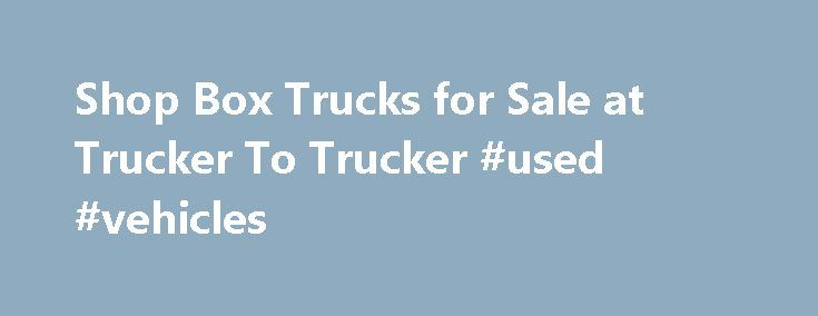 Shop Box Trucks for Sale at Trucker To Trucker #used #vehicles http://cars.remmont.com/shop-box-trucks-for-sale-at-trucker-to-trucker-used-vehicles/  #used pickup trucks # Box Truck Sales – New & Used More about Box Trucks Box trucks are usually between 12 and 21 feet long. There are some exceptions to this, but not many in the United States. They have a roll-up door similar to a garage door in the back of the cargo area.…The post Shop Box Trucks for Sale at Trucker To Trucker #used…