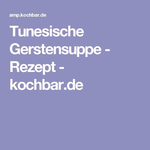 Tunesische Gerstensuppe - Rezept - kochbar.de