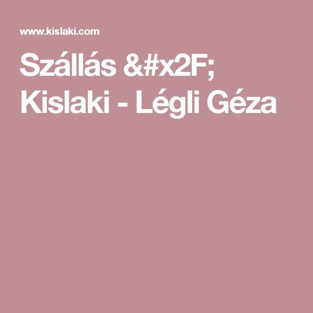 Szállás / Kislaki - Légli Géza