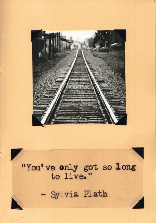 """""""You've only got so long to live."""" Sylvia Plath"""