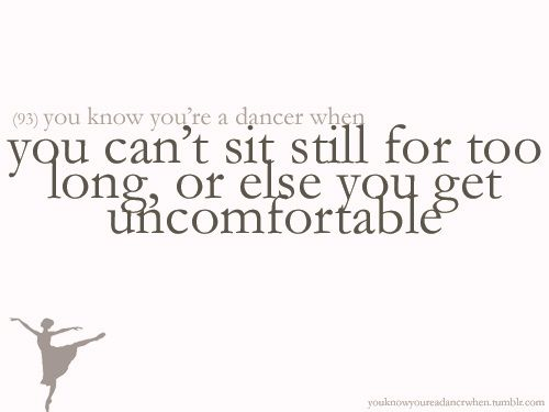 you can't sit still for too long, or else you get uncomfortable