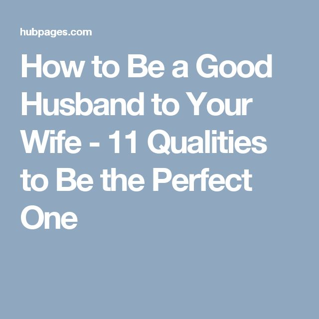 How to Be a Good Husband to Your Wife - 11 Qualities to Be the Perfect One