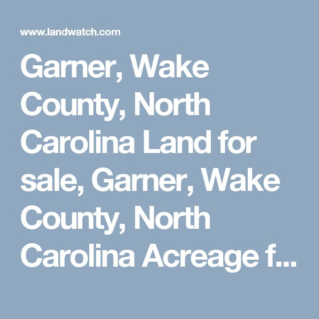 Garner, Wake County, North Carolina Land for sale, Garner, Wake County, North Carolina Acreage for Sale, Garner, Wake County, North Carolina Lots for Sale at LandWatch.com