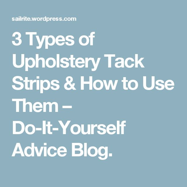 3 Types of Upholstery Tack Strips & How to Use Them – Do-It-Yourself Advice Blog.