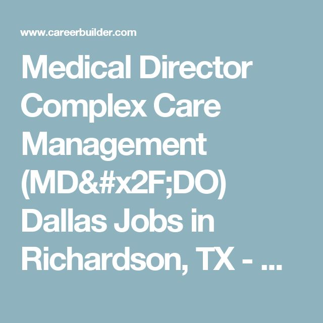 Medical Director Complex Care Management (MD/DO) Dallas Jobs in Richardson, TX - UnitedHealth Group