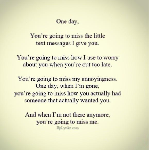 Gonna Miss You All Quotes: One Day Your Gonna Miss The Little Text Messages I Sent