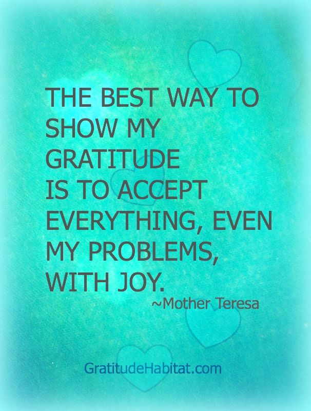 Accept everything with joy. #gratitude #accept-everything #Mother-Teresa-quote Visit us at: www.GratitudeHabitat.com