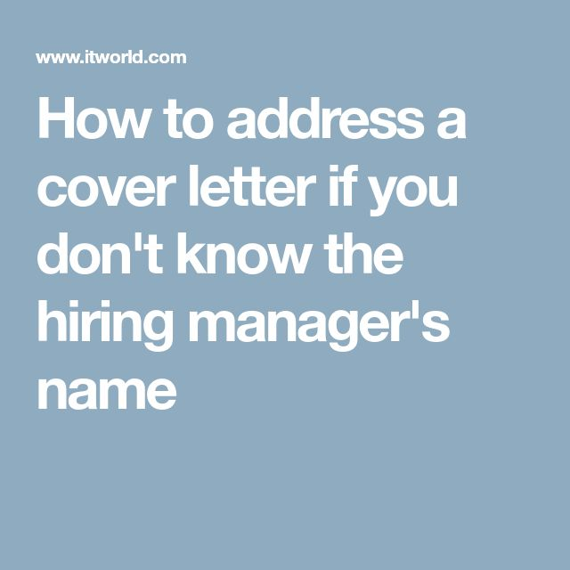 How to address a cover letter if you don't know the hiring manager's name