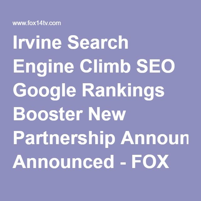 Irvine Search Engine Climb SEO Google Rankings Booster New Partnership Announced - FOX 14 TV Joplin and Pittsburg News Weather Sports |