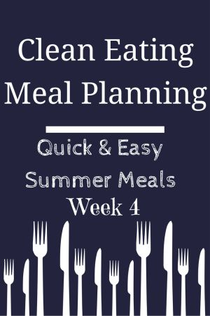 Clean Eating Meal Plan- Quick & Easy Summer Meals 4 - Recipes and meal ideas for healthy, real food dinners