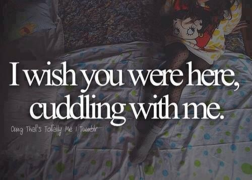 Cuddling With You: I Wish You Were Here Cuddling With Me.