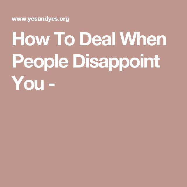 How To Deal When People Disappoint You -