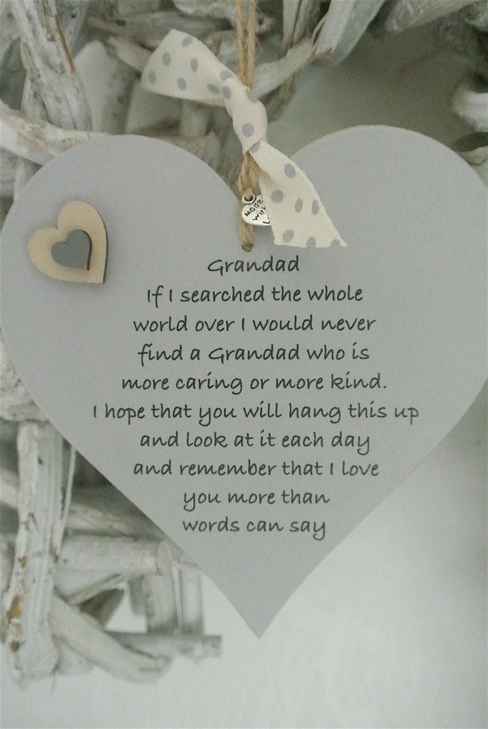"Grandad Heart"" If I searched the whole world over I would never find a Grandad who is more caring or more kind.I hope that you will hang this up and look at it each dayand remember that I love you more than words can say""These beautiful words come on a 100 mm heart Hung with natural twine and added silvery ""made with love"" charmTo finish the look cream and grey hearts and ribbon Lovely gift for Birthday or Fathers Day from the children"