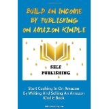 Build An Income By Publishing On Amazon Kindle: Learn How To Self Publish Your Book On Amazon Kindle And Make Money Online As A Published Author (Paperback)By K M S Publishing.com