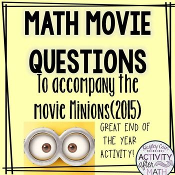 Math Movie Questions to accompany Minions(2015) by Hayley Cain - Activity After Math | Teachers Pay Teachers