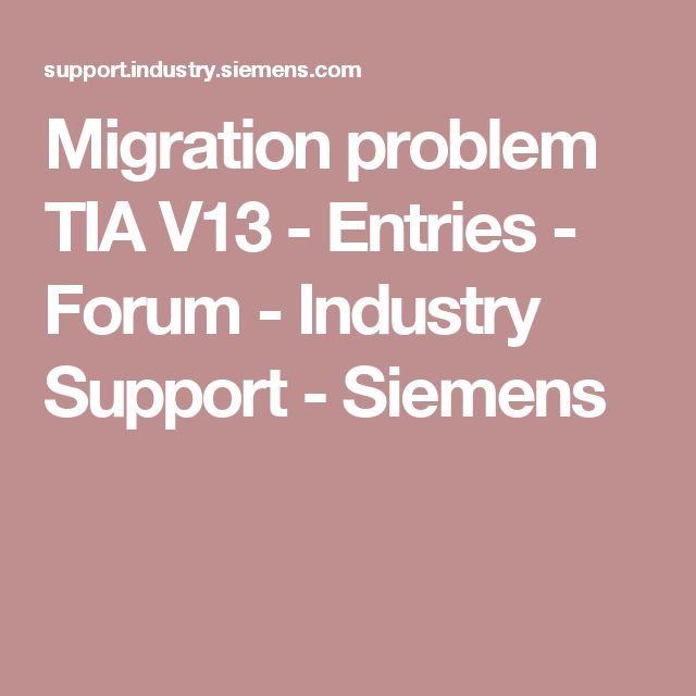 Migration problem TIA V13 - Entries - Forum - Industry Support - Siemens