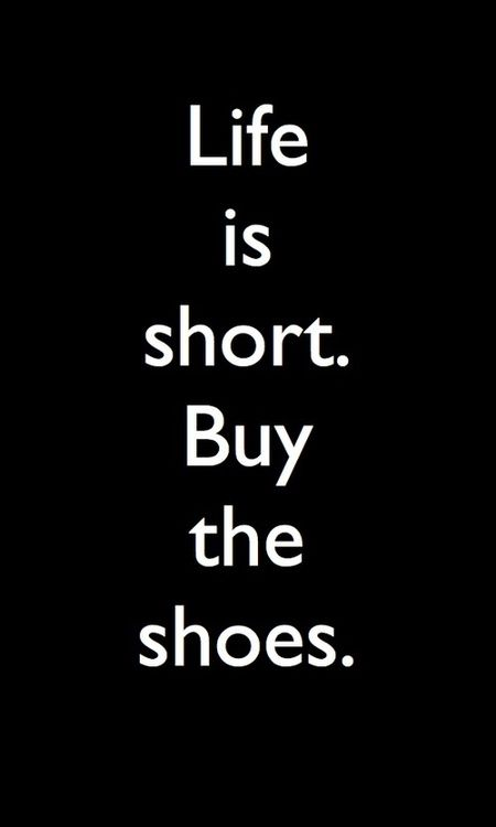 Life is short buy the shoes, shirt, tights, jeans, necklace, wallet, ALL OF IT. This is for you, Taylor Webb.