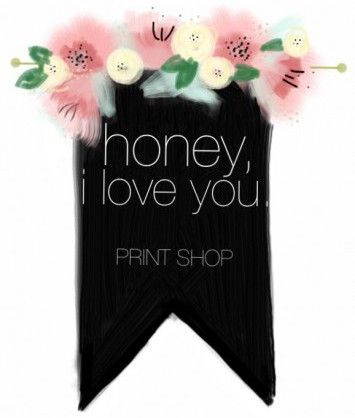 I Love You Honey Quotes : Honey, I love you. PRINT SHOP Quotes from the one and only God ...