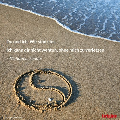 Du und ich: Wir sind eins. Ich kann dir nicht wehtun, ohne mich zu verletzen. - Mahatma Gandhi