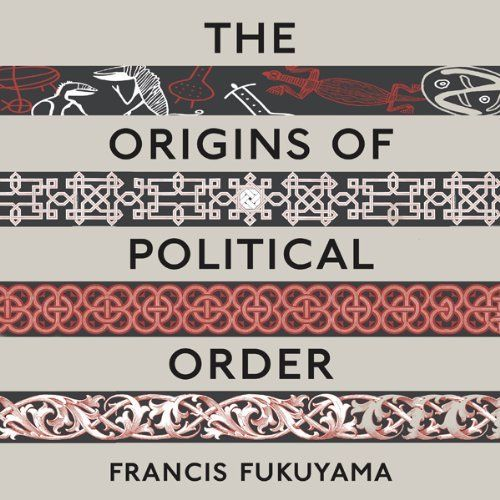 The Origins of Political Order: From Prehuman to the French Revolution by Francis Fukuyama (22h34m) #Audible