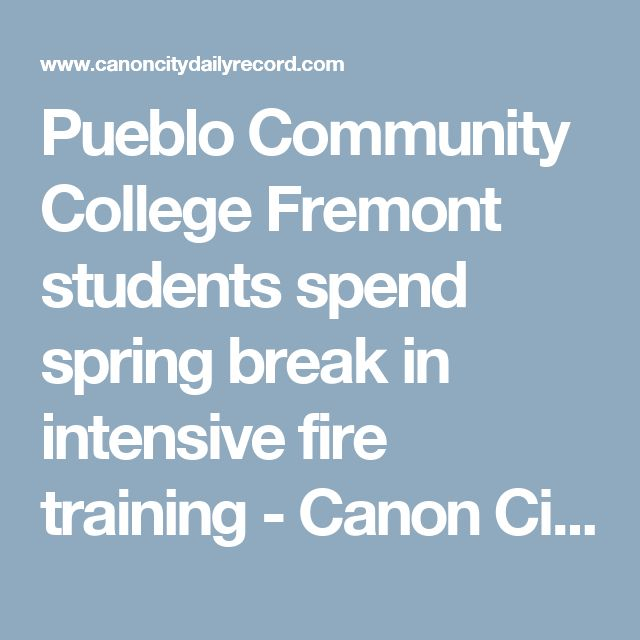 Pueblo Community College Fremont students spend spring break in intensive fire training - Canon City Daily Record
