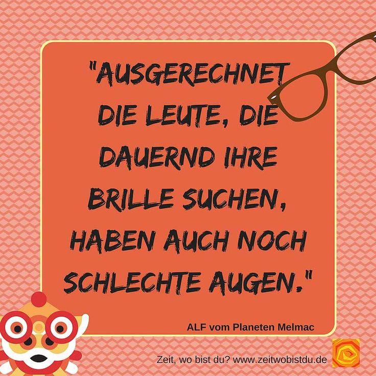 Alf von Melmark übers Brille verlieren. Ach Alf du hast ja sooo recht :-)