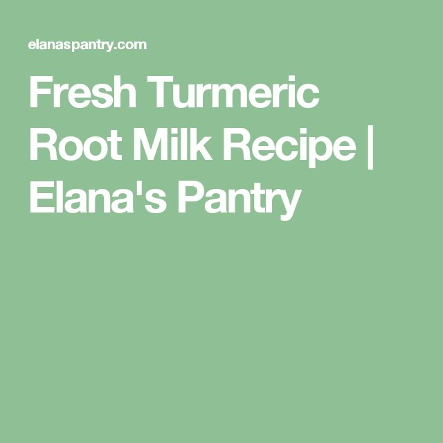 Fresh Turmeric Root Milk Recipe | Elana's Pantry