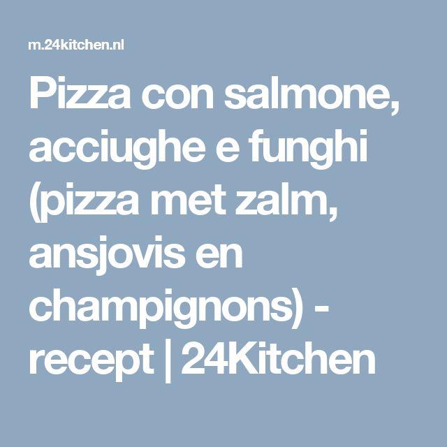 Pizza con salmone, acciughe e funghi (pizza met zalm, ansjovis en champignons) - recept | 24Kitchen