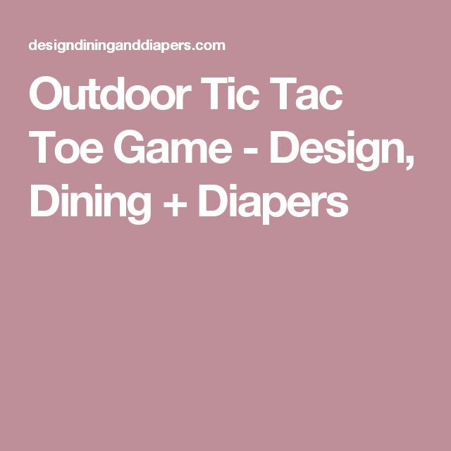Outdoor Tic Tac Toe Game - Design, Dining + Diapers