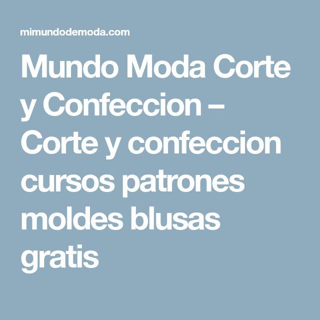 Mundo Moda Corte y Confeccion – Corte y confeccion cursos patrones moldes blusas gratis